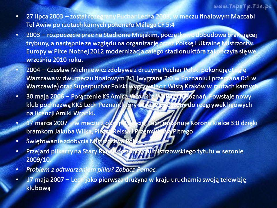 27 lipca 2003 – został rozegrany Puchar Lecha 2003, w meczu finałowym Maccabi Tel Awiw po rzutach karnych pokonało Málaga CF 5:4 2003 – rozpoczęcie prac na Stadionie Miejskim, początkowo dobudowa brakującej trybuny, a następnie ze względu na organizację przez Polskę i Ukrainę Mistrzostw Europy w Piłce Nożnej 2012 modernizacja całego stadionu która zakończyła się we wrześniu 2010 roku.