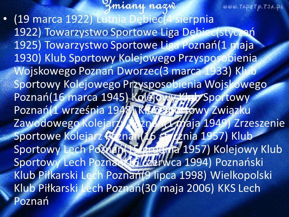 Zmiany nazw (19 marca 1922) Lutnia Dębiec(4 sierpnia 1922) Towarzystwo Sportowe Liga Dębiec(styczeń 1925) Towarzystwo Sportowe Liga Poznań(1 maja 1930) Klub Sportowy Kolejowego Przysposobienia Wojskowego Poznań Dworzec(3 marca 1933) Klub Sportowy Kolejowego Przysposobienia Wojskowego Poznań(16 marca 1945) Kolejowy Klub Sportowy Poznań(1 września 1948) Klub Sportowy Związku Zawodowego Kolejarzy Poznań(1 maja 1949) Zrzeszenie Sportowe Kolejarz Poznań(16 stycznia 1957) Klub Sportowy Lech Poznań(15 grudnia 1957) Kolejowy Klub Sportowy Lech Poznań(16 czerwca 1994) Poznański Klub Piłkarski Lech Poznań(9 lipca 1998) Wielkopolski Klub Piłkarski Lech Poznań(30 maja 2006) KKS Lech Poznań