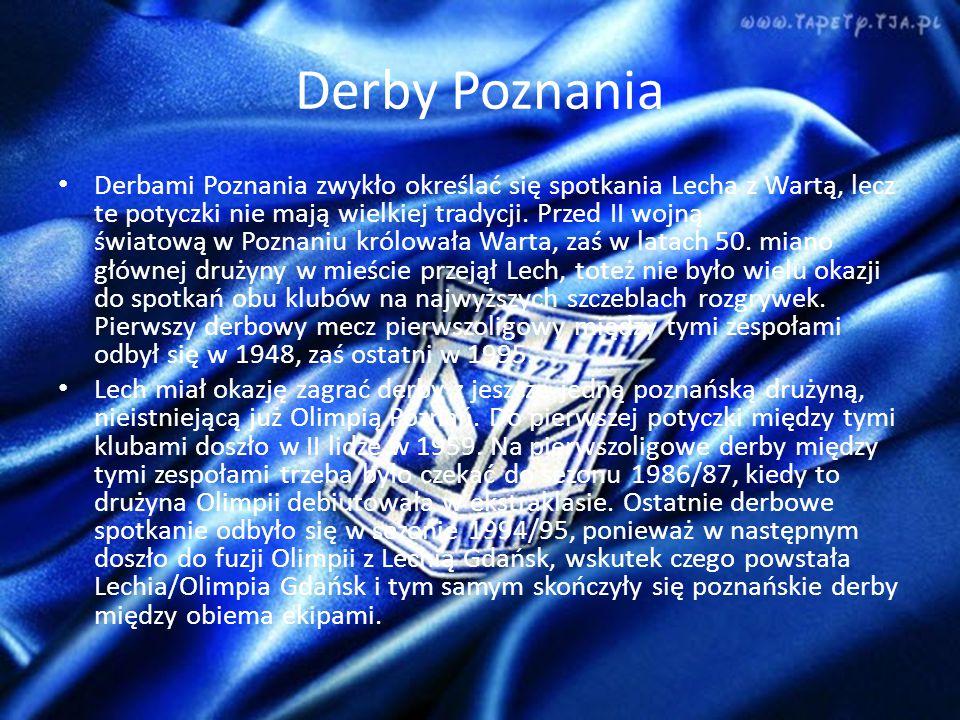 Derby Poznania Derbami Poznania zwykło określać się spotkania Lecha z Wartą, lecz te potyczki nie mają wielkiej tradycji.