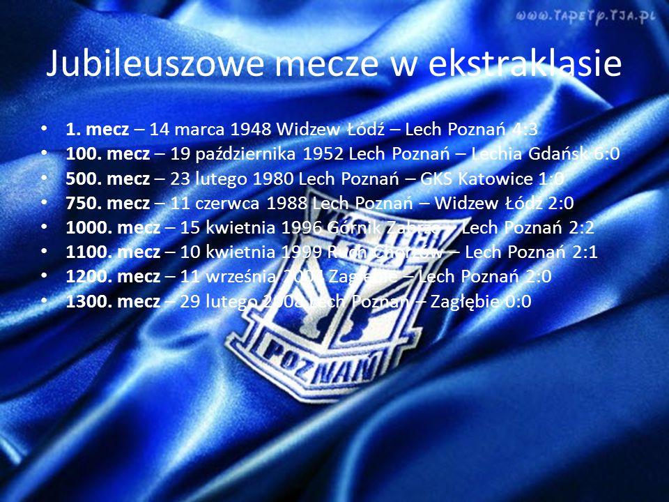 Jubileuszowe mecze w ekstraklasie 1.mecz – 14 marca 1948 Widzew Łódź – Lech Poznań 4:3 100.