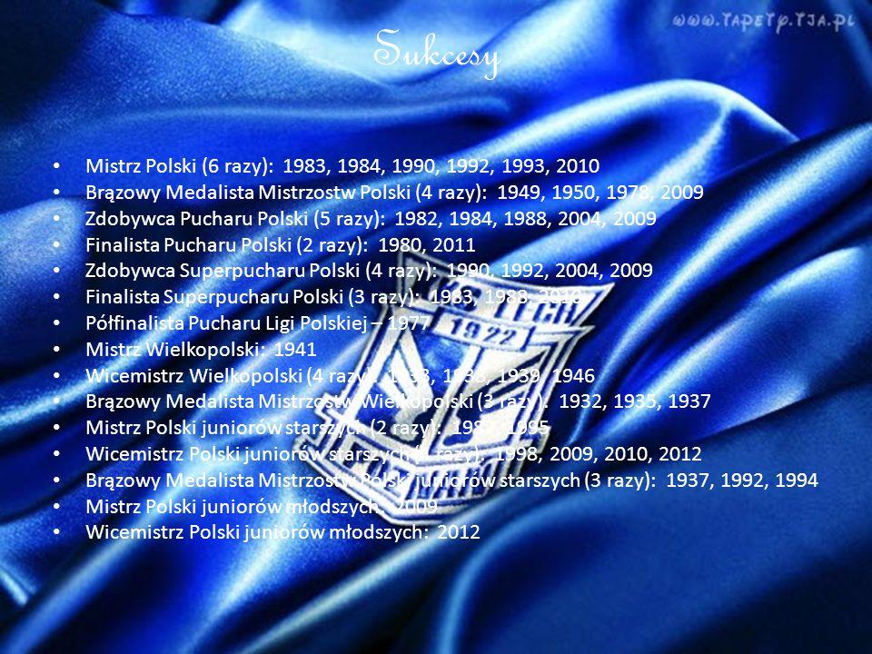 Sukcesy Mistrz Polski (6 razy): 1983, 1984, 1990, 1992, 1993, 2010 Brązowy Medalista Mistrzostw Polski (4 razy): 1949, 1950, 1978, 2009 Zdobywca Pucharu Polski (5 razy): 1982, 1984, 1988, 2004, 2009 Finalista Pucharu Polski (2 razy): 1980, 2011 Zdobywca Superpucharu Polski (4 razy): 1990, 1992, 2004, 2009 Finalista Superpucharu Polski (3 razy): 1983, 1988, 2010 Półfinalista Pucharu Ligi Polskiej – 1977 Mistrz Wielkopolski: 1941 Wicemistrz Wielkopolski (4 razy): 1933, 1938, 1939, 1946 Brązowy Medalista Mistrzostw Wielkopolski (3 razy): 1932, 1935, 1937 Mistrz Polski juniorów starszych (2 razy): 1987, 1995 Wicemistrz Polski juniorów starszych (4 razy): 1998, 2009, 2010, 2012 Brązowy Medalista Mistrzostw Polski juniorów starszych (3 razy): 1937, 1992, 1994 Mistrz Polski juniorów młodszych: 2009 Wicemistrz Polski juniorów młodszych: 2012