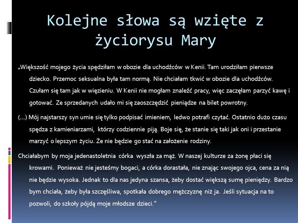 """Kolejne słowa są wzięte z życiorysu Mary """"Większość mojego życia spędziłam w obozie dla uchodźców w Kenii. Tam urodziłam pierwsze dziecko. Przemoc sek"""