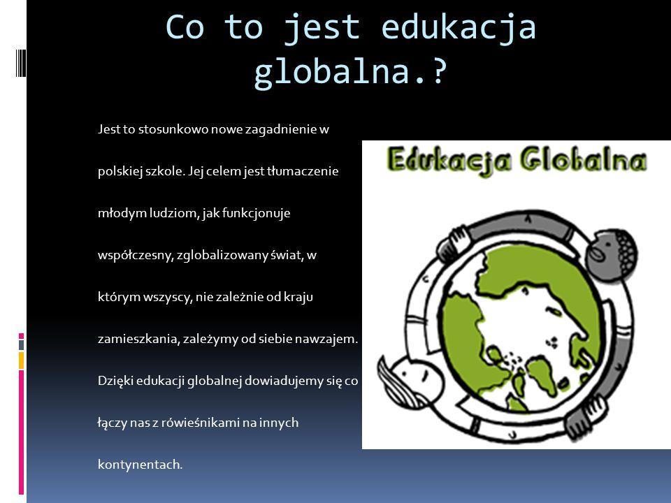 Co to jest edukacja globalna.? Jest to stosunkowo nowe zagadnienie w polskiej szkole. Jej celem jest tłumaczenie młodym ludziom, jak funkcjonuje współ