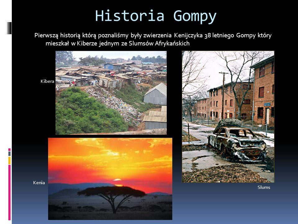 Historia Gompy Pierwszą historią którą poznaliśmy były zwierzenia Kenijczyka 38 letniego Gompy który mieszkał w Kiberze jednym ze Slumsów Afrykańskich