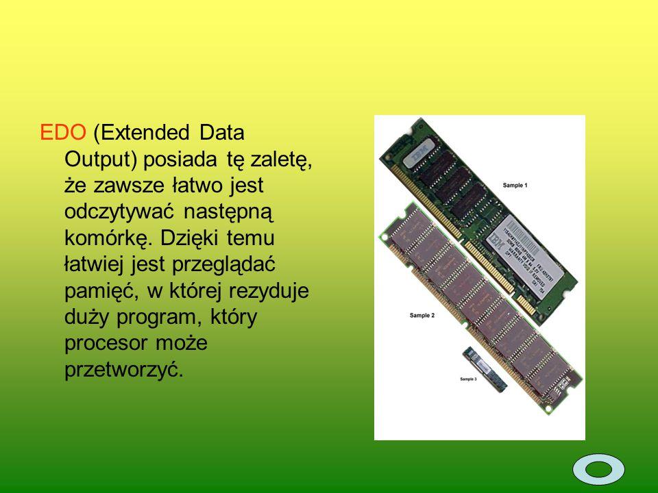 EDO (Extended Data Output) posiada tę zaletę, że zawsze łatwo jest odczytywać następną komórkę. Dzięki temu łatwiej jest przeglądać pamięć, w której r