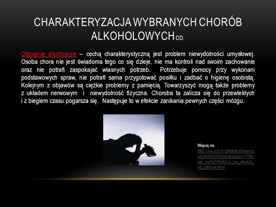 CHARAKTERYZACJA WYBRANYCH CHORÓB ALKOHOLOWYCH CD. Otępienie alkoholowe – cechą charakterystyczną jest problem niewydolności umysłowej. Osoba chora nie