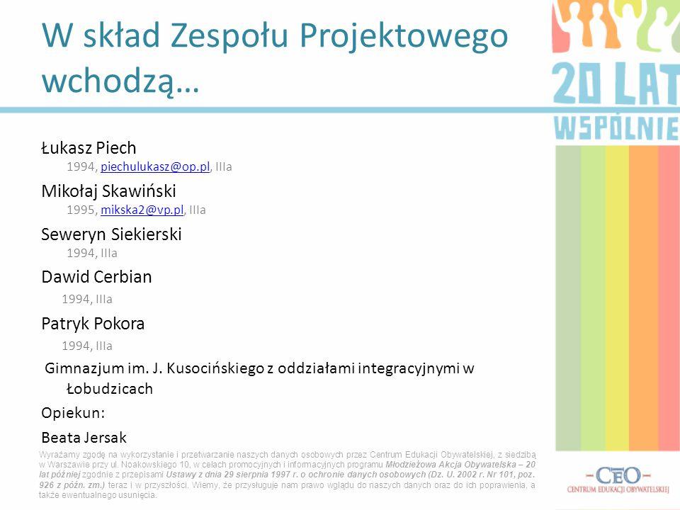 Łukasz Piech 1994, piechulukasz@op.pl, IIIapiechulukasz@op.pl Mikołaj Skawiński 1995, mikska2@vp.pl, IIIamikska2@vp.pl Seweryn Siekierski 1994, IIIa D