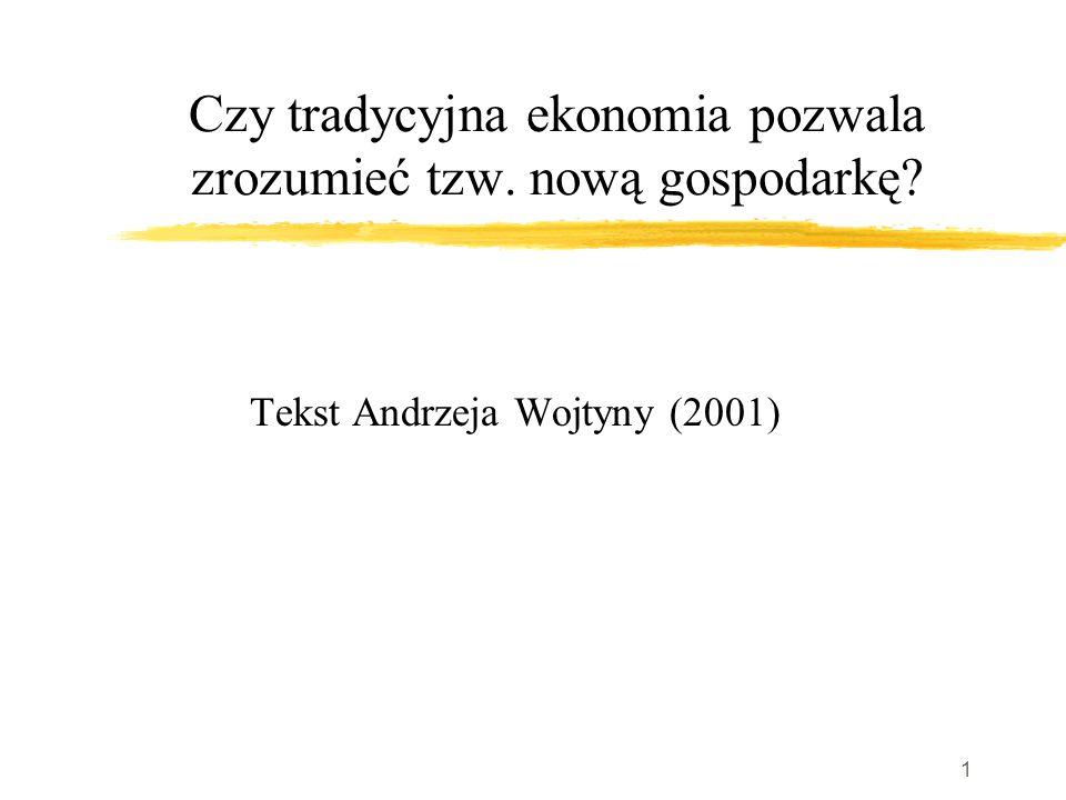 1 Czy tradycyjna ekonomia pozwala zrozumieć tzw. nową gospodarkę Tekst Andrzeja Wojtyny (2001)
