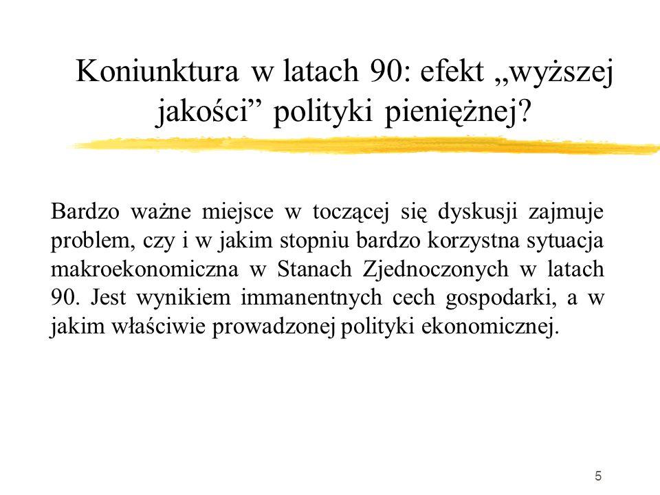 """5 Koniunktura w latach 90: efekt """"wyższej jakości polityki pieniężnej."""