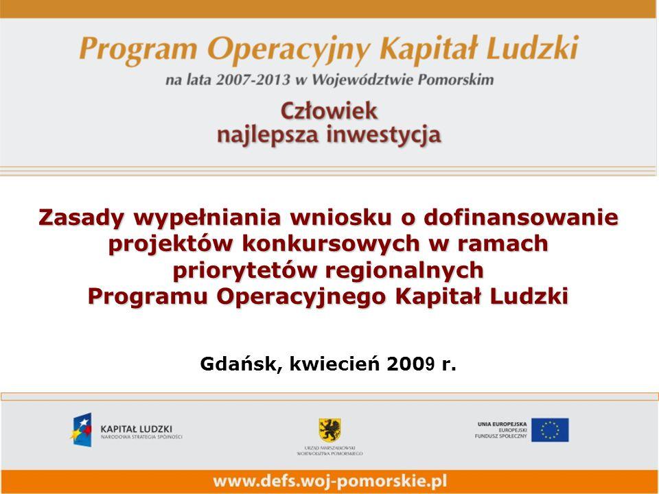 Zasady wypełniania wniosku o dofinansowanie projektów konkursowych w ramach priorytetów regionalnych Programu Operacyjnego Kapitał Ludzki Programu Operacyjnego Kapitał Ludzki Gdańsk, kwiecień 200 9 r.