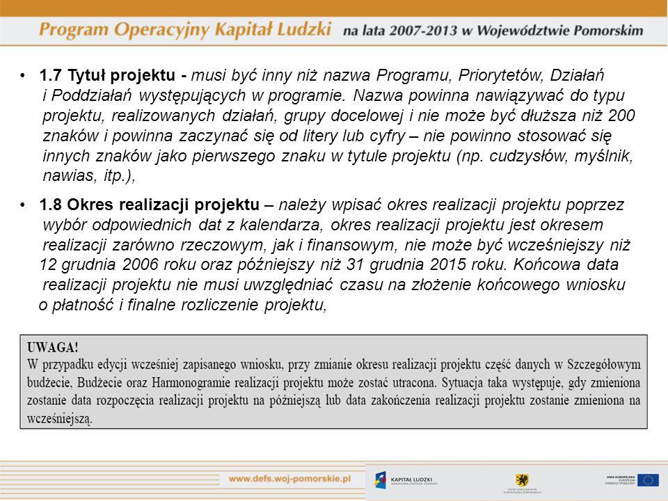 1.7 Tytuł projektu - musi być inny niż nazwa Programu, Priorytetów, Działań i Poddziałań występujących w programie. Nazwa powinna nawiązywać do typu p