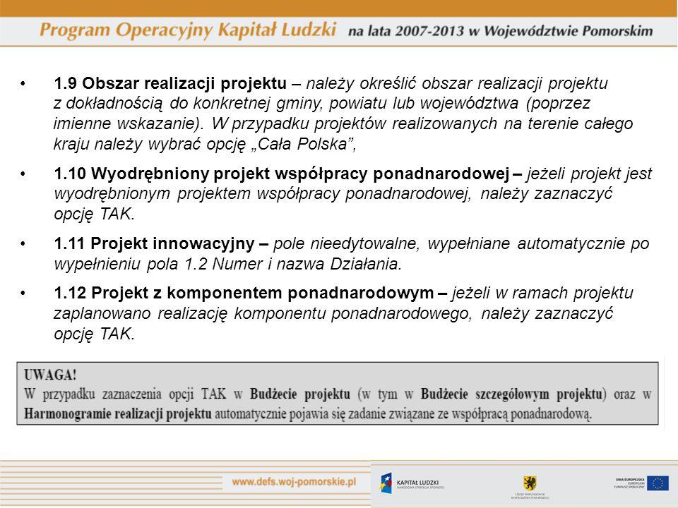 1.9 Obszar realizacji projektu – należy określić obszar realizacji projektu z dokładnością do konkretnej gminy, powiatu lub województwa (poprzez imienne wskazanie).