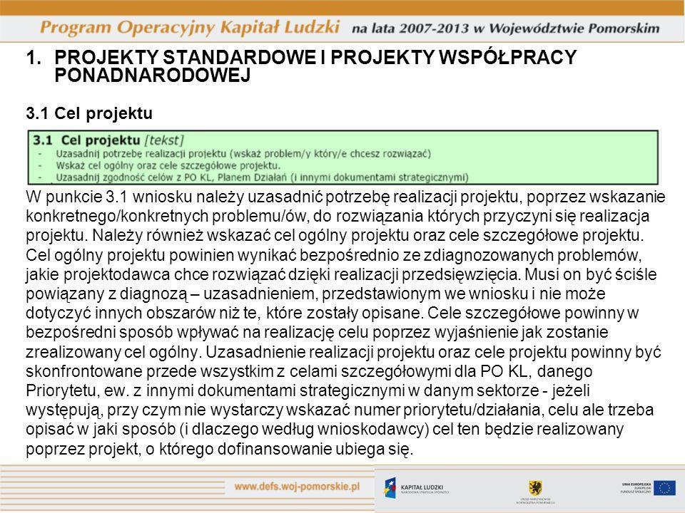 1.PROJEKTY STANDARDOWE I PROJEKTY WSPÓŁPRACY PONADNARODOWEJ 3.1 Cel projektu W punkcie 3.1 wniosku należy uzasadnić potrzebę realizacji projektu, poprzez wskazanie konkretnego/konkretnych problemu/ów, do rozwiązania których przyczyni się realizacja projektu.