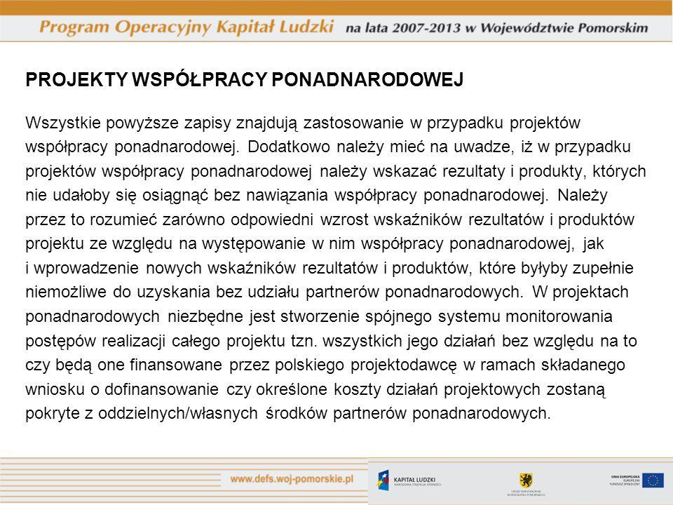 PROJEKTY WSPÓŁPRACY PONADNARODOWEJ Wszystkie powyższe zapisy znajdują zastosowanie w przypadku projektów współpracy ponadnarodowej. Dodatkowo należy m