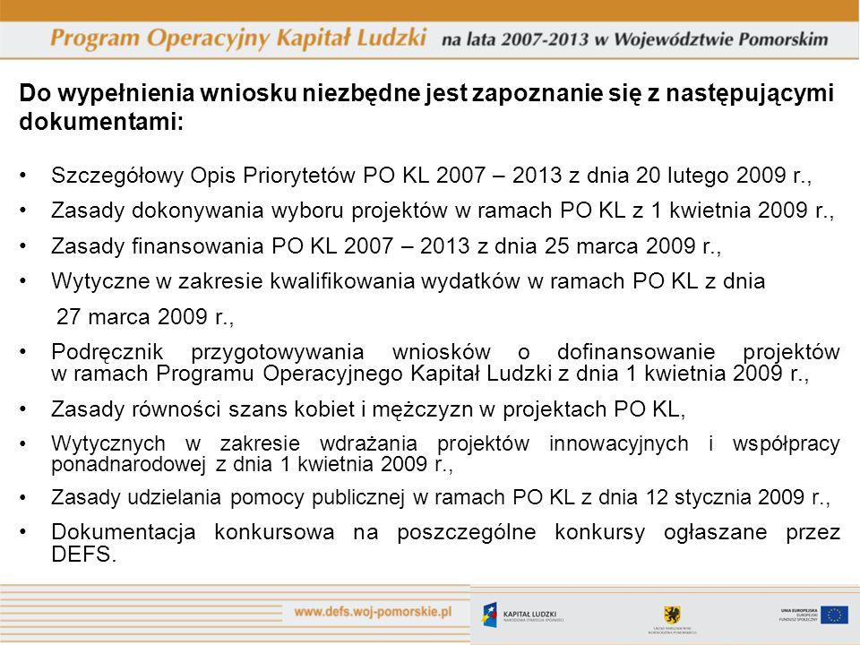 Dokumenty Do wypełnienia wniosku niezbędne jest zapoznanie się z następującymi dokumentami: Szczegółowy Opis Priorytetów PO KL 2007 – 2013 z dnia 20 l