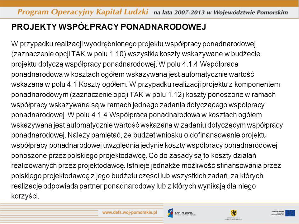 PROJEKTY WSPÓŁPRACY PONADNARODOWEJ W przypadku realizacji wyodrębnionego projektu współpracy ponadnarodowej (zaznaczenie opcji TAK w polu 1.10) wszyst
