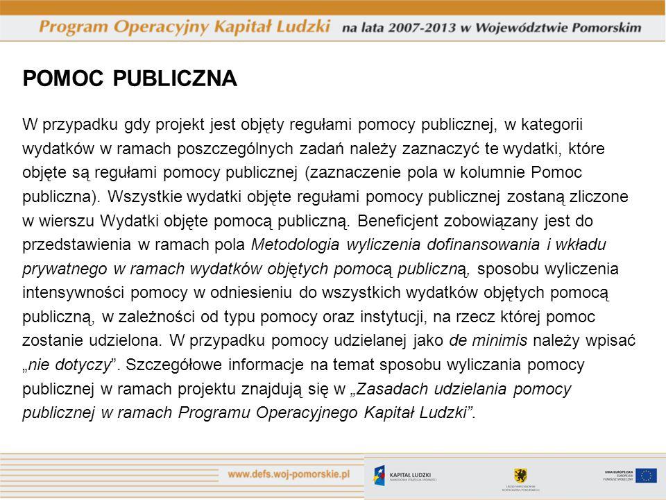 POMOC PUBLICZNA W przypadku gdy projekt jest objęty regułami pomocy publicznej, w kategorii wydatków w ramach poszczególnych zadań należy zaznaczyć te wydatki, które objęte są regułami pomocy publicznej (zaznaczenie pola w kolumnie Pomoc publiczna).