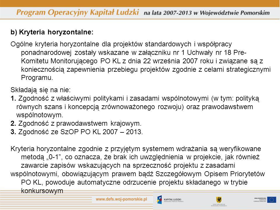 b) Kryteria horyzontalne: Ogólne kryteria horyzontalne dla projektów standardowych i współpracy ponadnarodowej zostały wskazane w załączniku nr 1 Uchw
