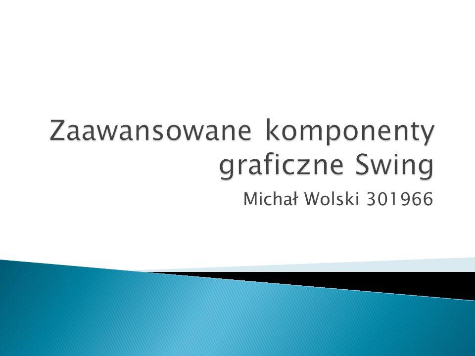  Czym jest Swing.◦ Podstawowy zestaw narzędzi Java GUI.