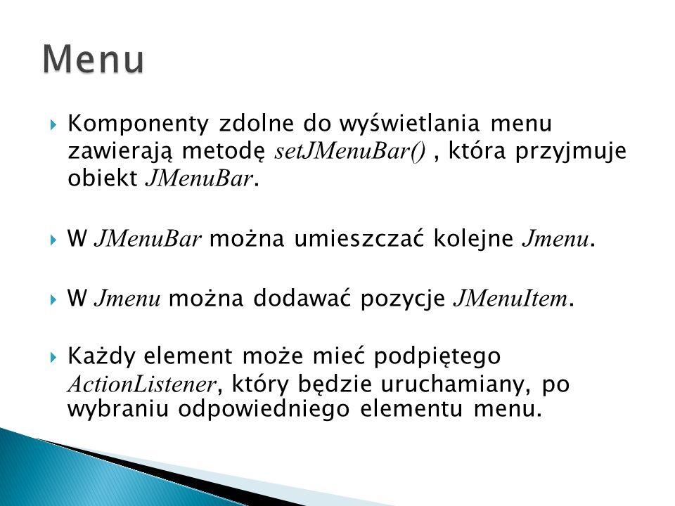 Komponenty zdolne do wyświetlania menu zawierają metodę setJMenuBar(), która przyjmuje obiekt JMenuBar.