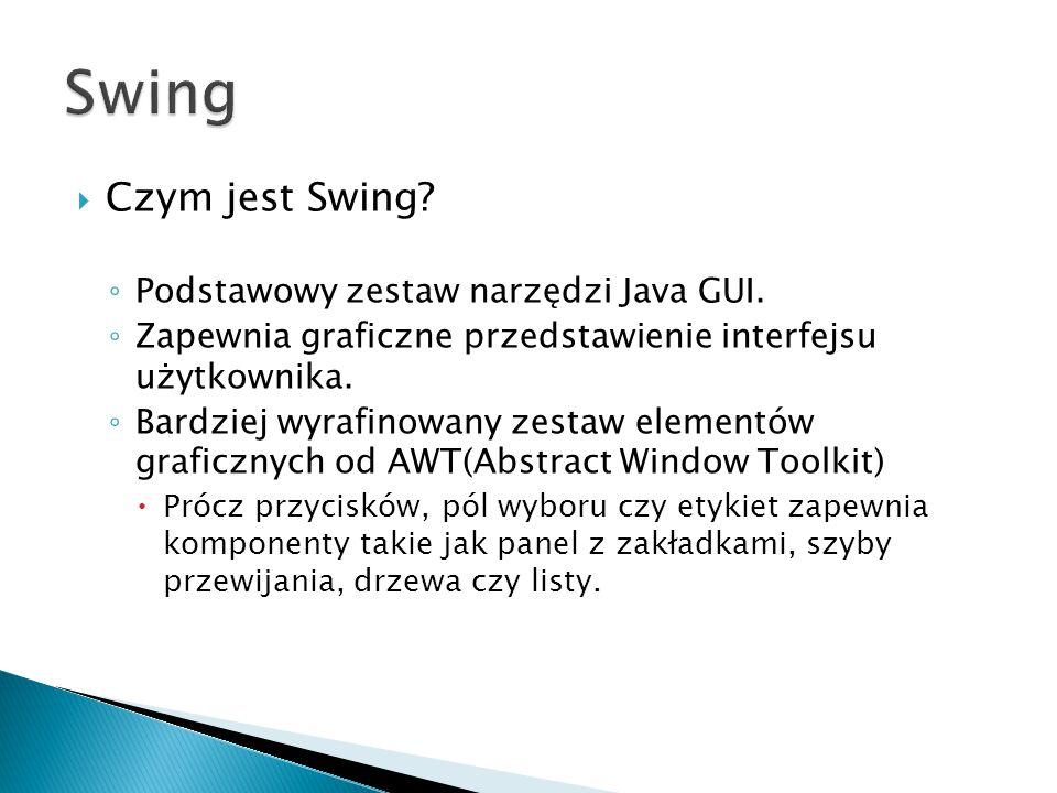  Swing zapewnia szeroką gamę kontenerów pozwalających na umieszczanie w nich komponentów (także innych kontenerów) - struktura drzewa.