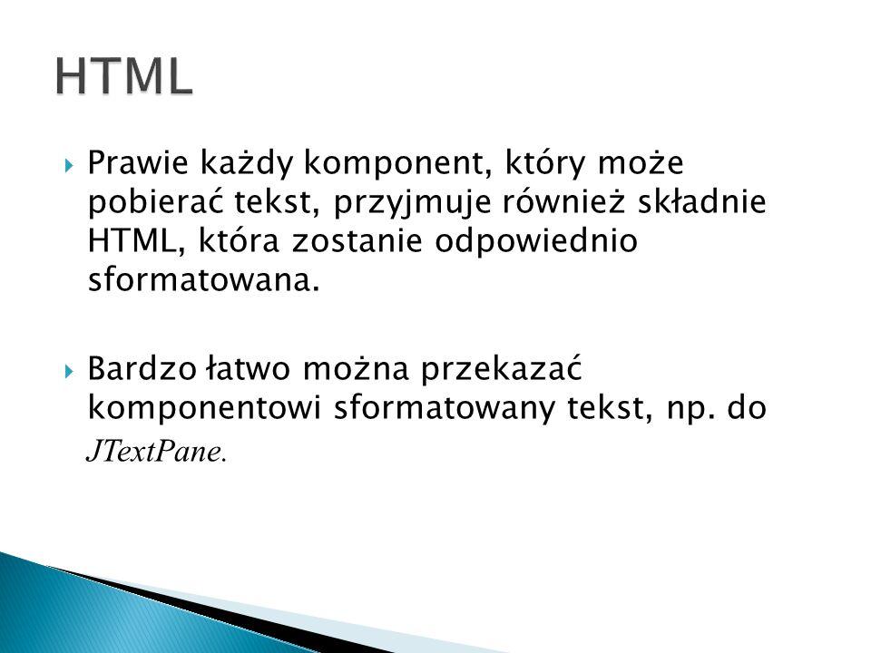  Prawie każdy komponent, który może pobierać tekst, przyjmuje również składnie HTML, która zostanie odpowiednio sformatowana.