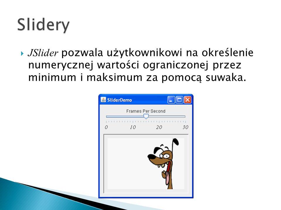  JSlider pozwala użytkownikowi na określenie numerycznej wartości ograniczonej przez minimum i maksimum za pomocą suwaka.