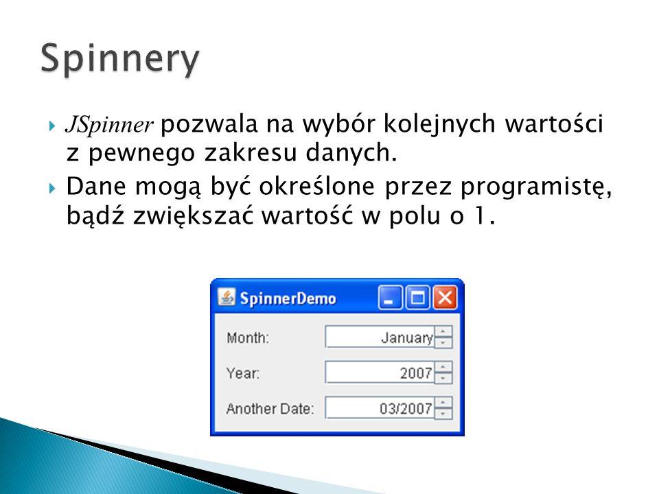  JSpinner pozwala na wybór kolejnych wartości z pewnego zakresu danych.