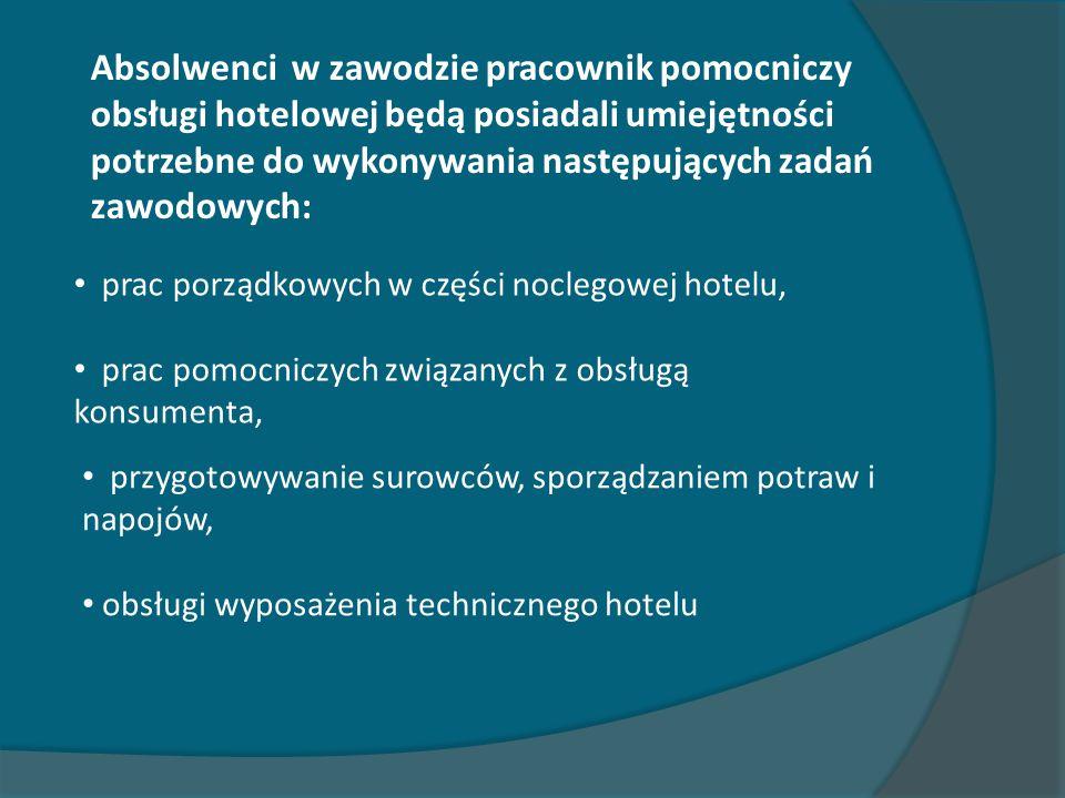 Absolwenci w zawodzie pracownik pomocniczy obsługi hotelowej będą posiadali umiejętności potrzebne do wykonywania następujących zadań zawodowych: prac