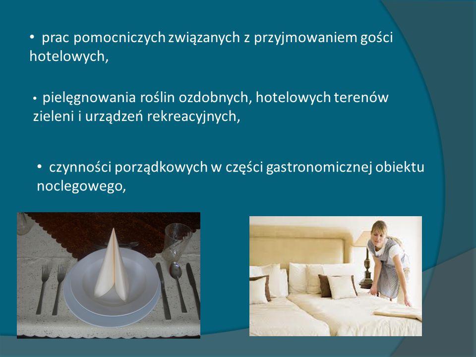 prac pomocniczych związanych z przyjmowaniem gości hotelowych, pielęgnowania roślin ozdobnych, hotelowych terenów zieleni i urządzeń rekreacyjnych, cz