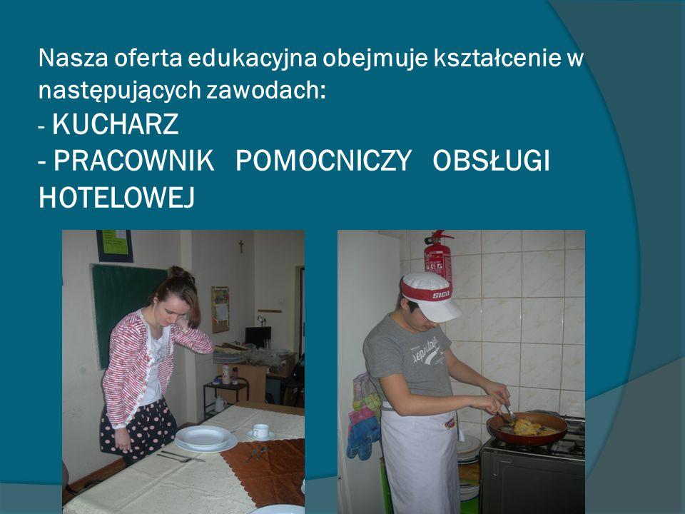 Nasza oferta edukacyjna obejmuje kształcenie w następujących zawodach: - KUCHARZ - PRACOWNIK POMOCNICZY OBSŁUGI HOTELOWEJ