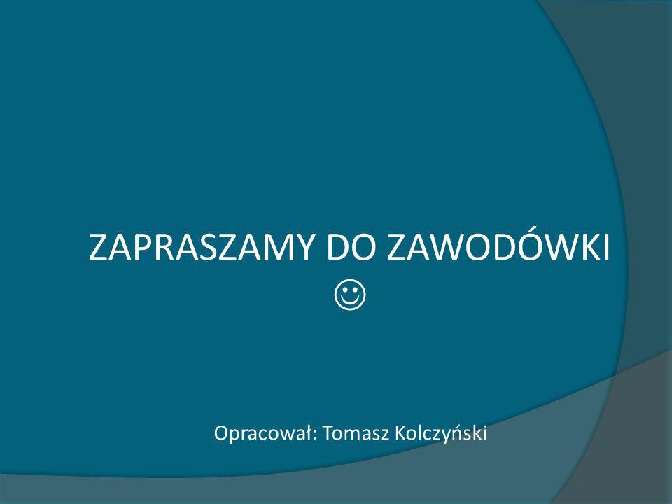 ZAPRASZAMY DO ZAWODÓWKI Opracował: Tomasz Kolczyński