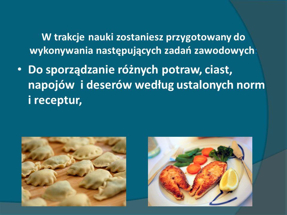 W trakcje nauki zostaniesz przygotowany do wykonywania następujących zadań zawodowych: Do sporządzanie różnych potraw, ciast, napojów i deserów według