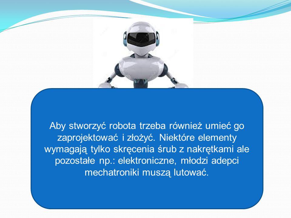 Aby stworzyć robota trzeba również umieć go zaprojektować i złożyć. Niektóre elementy wymagają tylko skręcenia śrub z nakrętkami ale pozostałe np.: el