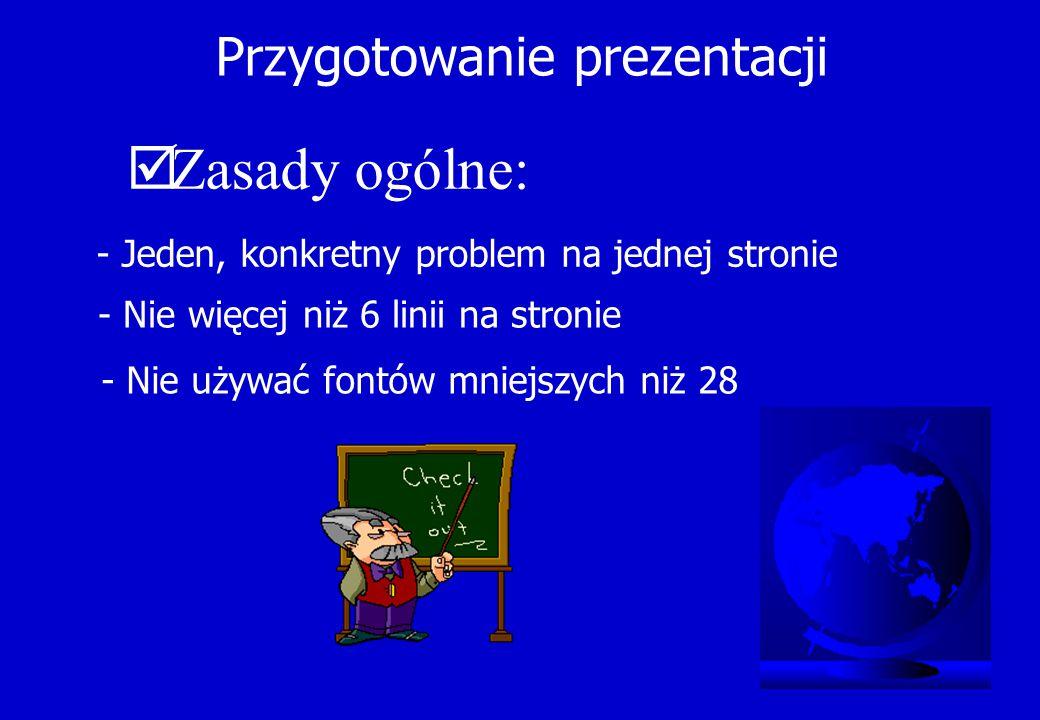 Przygotowanie prezentacji - Jeden, konkretny problem na jednej stronie - Nie więcej niż 6 linii na stronie - Nie używać fontów mniejszych niż 28  Zas