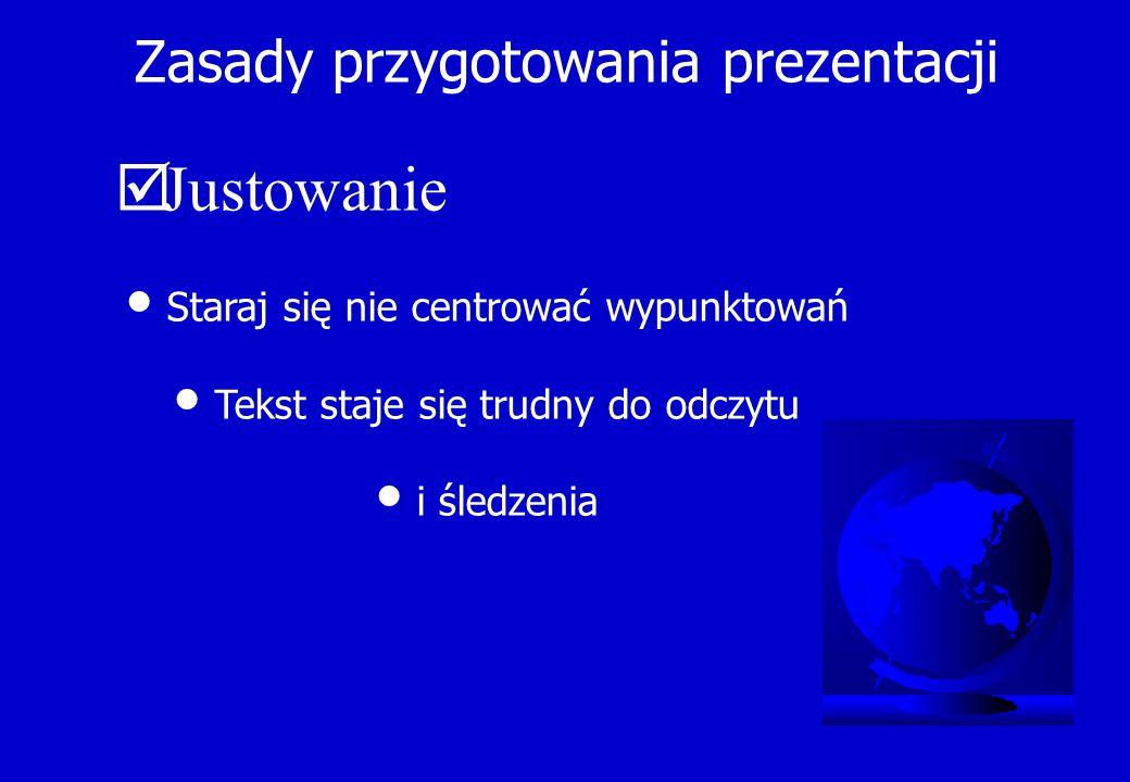 Zasady przygotowania prezentacji  Justowanie Staraj się nie centrować wypunktowań Tekst staje się trudny do odczytu i śledzenia