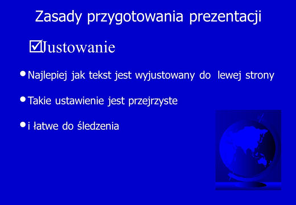 Zasady przygotowania prezentacji Najlepiej jak tekst jest wyjustowany do lewej strony Takie ustawienie jest przejrzyste i łatwe do śledzenia  Justowa