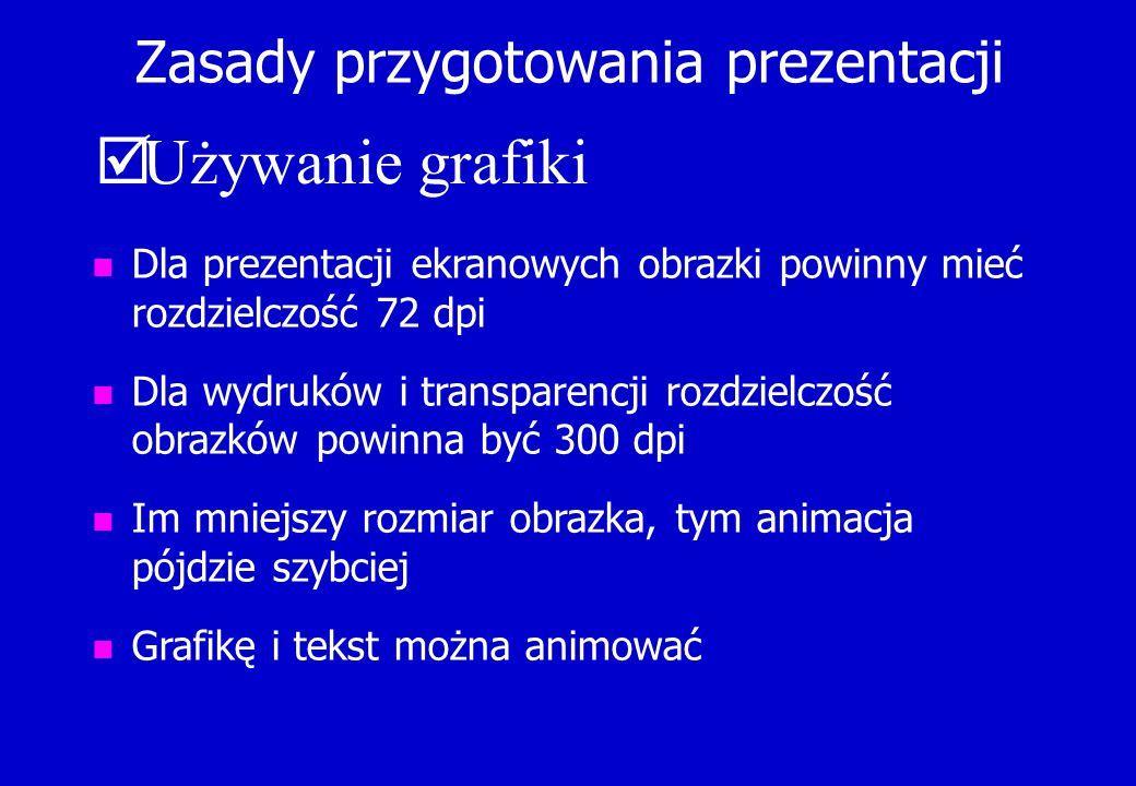 Zasady przygotowania prezentacji  Używanie grafiki n Dla prezentacji ekranowych obrazki powinny mieć rozdzielczość 72 dpi n Dla wydruków i transparen