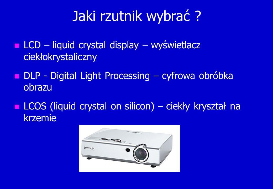 Jaki rzutnik wybrać ? n LCD – liquid crystal display – wyświetlacz ciekłokrystaliczny n DLP - Digital Light Processing – cyfrowa obróbka obrazu n LCOS