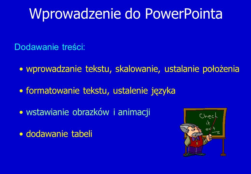 Wprowadzenie do PowerPointa wprowadzanie tekstu, skalowanie, ustalanie położenia formatowanie tekstu, ustalenie języka wstawianie obrazków i animacji
