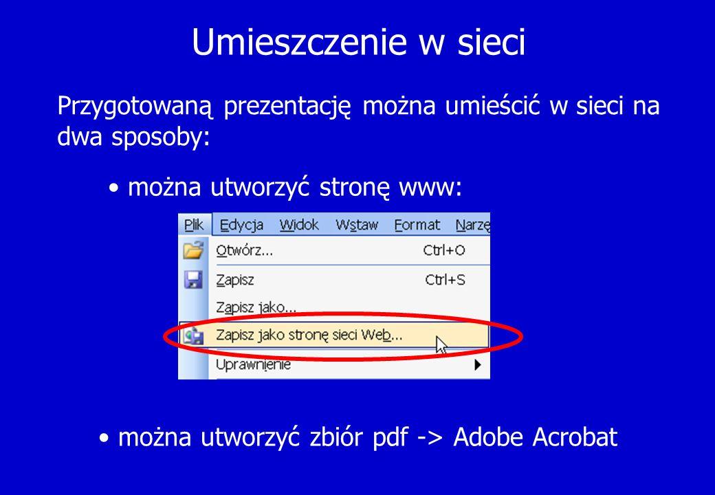 Umieszczenie w sieci Przygotowaną prezentację można umieścić w sieci na dwa sposoby: można utworzyć stronę www: można utworzyć zbiór pdf -> Adobe Acro