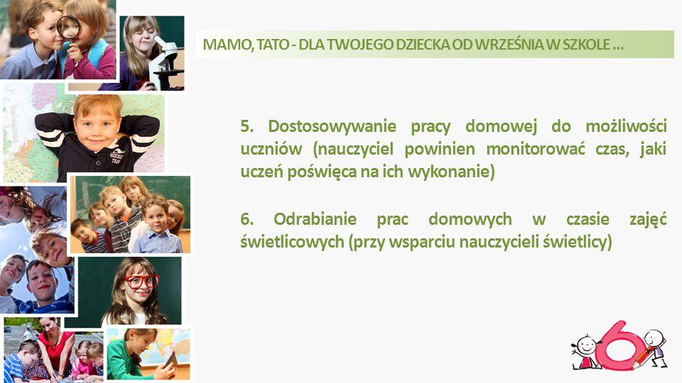5. Dostosowywanie pracy domowej do możliwości uczniów (nauczyciel powinien monitorować czas, jaki uczeń poświęca na ich wykonanie) 6. Odrabianie prac