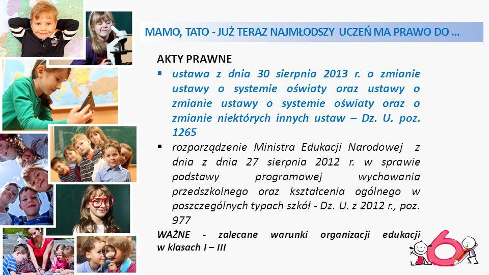 MAMO, TATO - JUŻ TERAZ NAJMŁODSZY UCZEŃ MA PRAWO DO … AKTY PRAWNE  ustawa z dnia 30 sierpnia 2013 r.
