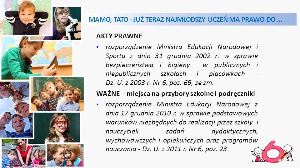 MAMO, TATO - JUŻ TERAZ NAJMŁODSZY UCZEŃ MA PRAWO DO … AKTY PRAWNE  rozporządzenie Ministra Edukacji Narodowej i Sportu z dnia 31 grudnia 2002 r.