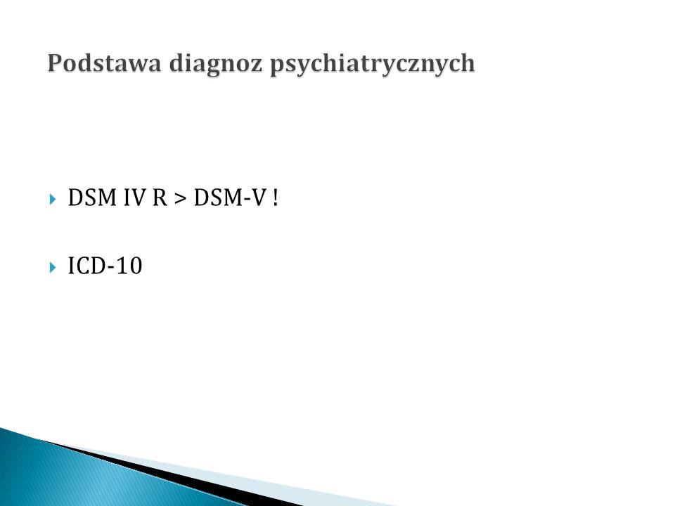  DSM IV R > DSM-V !  ICD-10