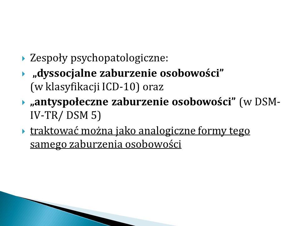 """ Zespoły psychopatologiczne:  """"dyssocjalne zaburzenie osobowości"""" (w klasyfikacji ICD-10) oraz  """"antyspołeczne zaburzenie osobowości"""" (w DSM- IV-TR"""