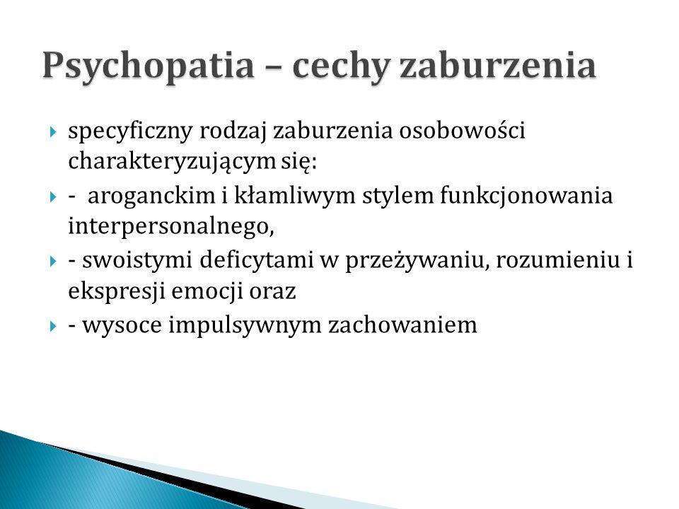  specyficzny rodzaj zaburzenia osobowości charakteryzującym się:  - aroganckim i kłamliwym stylem funkcjonowania interpersonalnego,  - swoistymi de