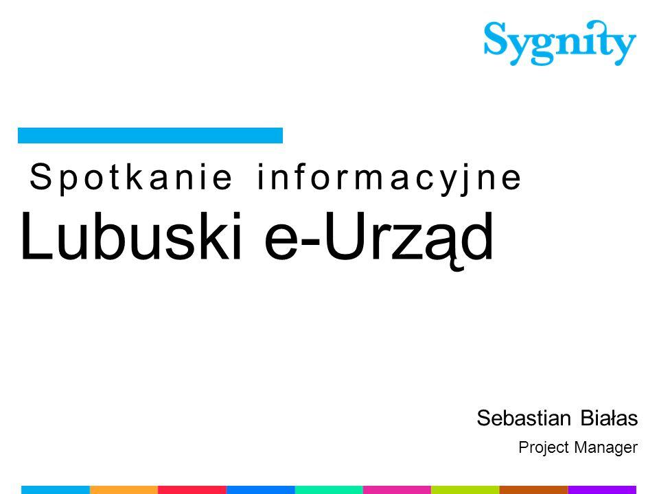 Spotkanie informacyjne Lubuski e-Urząd Sebastian Białas Project Manager