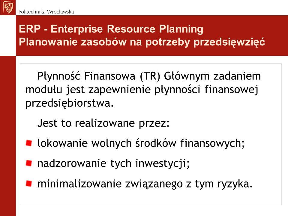 Płynność Finansowa (TR) Głównym zadaniem modułu jest zapewnienie płynności finansowej przedsiębiorstwa. Jest to realizowane przez: lokowanie wolnych ś