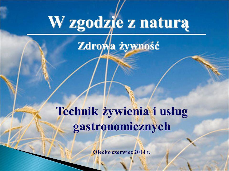 W zgodzie z naturą Zdrowa żywność Technik żywienia i usług gastronomicznych Olecko czerwiec 2014 r.